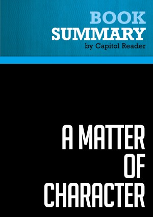 Summary of A Matter of Character : Inside the White House of George W. Bush by Capitol Reader from Vearsa in Politics category
