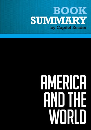 Summary of America and the World:Conversations on the Future of American Foreign Policy by Capitol Reader from Vearsa in Politics category