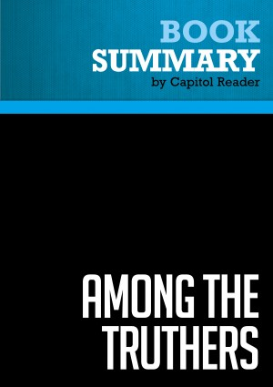Summary of Among the truthers : A Journey Through America's Growing Conspiracist Underground by Capitol Reader from Vearsa in Politics category