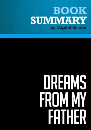 Summary of Dreams From My Father : A Story of Race and Inheritancee by Capitol Reader from  in  category