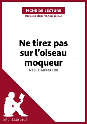 Ne tirez pas sur l'oiseau moqueur de Nell Harper Lee (Fiche de lecture) by lePetitLittéraire.fr from Vearsa in General Novel category