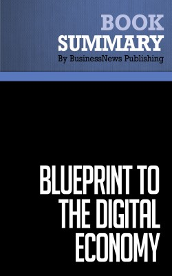 Summary blueprint to the digital economy don tapscott alex lowy summary blueprint to the digital economy don tapscott alex lowy and david ticoll by businessnews publishing malvernweather