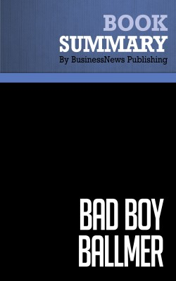 Summary: Bad Boy Ballmer - Fredric Maxwell by BusinessNews Publishing from Vearsa in General Academics category