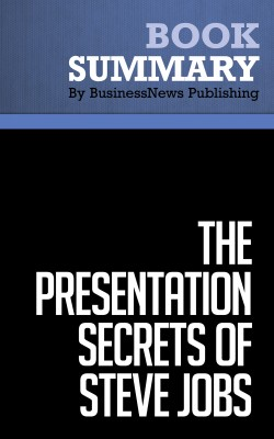 Summary: The Presentation Secrets of Steve Jobs - Carmine Gallo by BusinessNews Publishing from Vearsa in General Academics category