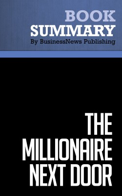 Summary: The Millionaire Next Door - Thomas J. Stanley and William D. Danko by BusinessNews Publishing from Vearsa in Business & Management category