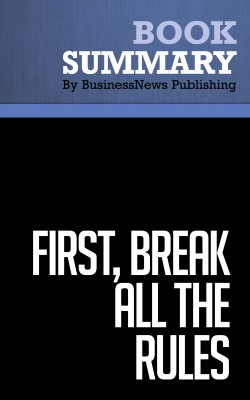 Summary: First, Break All the Rules - Marcus Buckingham & Curt Coffman by BusinessNews Publishing from Vearsa in Business & Management category