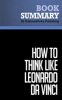 Summary: How to Think Like Leonardo Da Vinci - Michael J. Gelb by BusinessNews Publishing from Vearsa in Business & Management category