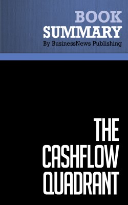 Summary: The CashFlow Quadrant - Robert Kiyosaki and Sharon Lechter by BusinessNews Publishing from Vearsa in General Academics category