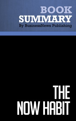 Summary: The Now Habit - Neil Fiore by BusinessNews Publishing from Vearsa in Motivation category