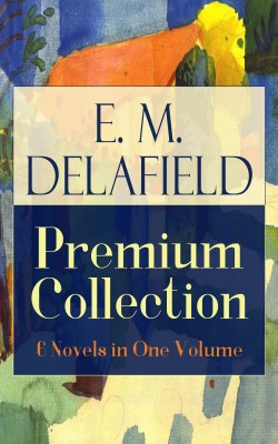E. M. Delafield Premium Collection: 6 Novels in One Volume by E.  M.  Delafield from Vearsa in General Novel category