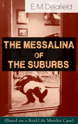 The Messalina of the Suburbs (Based on a Real-Life Murder Case) by E.  M.  Delafield from Vearsa in General Novel category