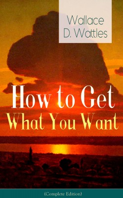 How to Get What You Want (Complete Edition) by Wallace D. Wattles from Vearsa in Motivation category