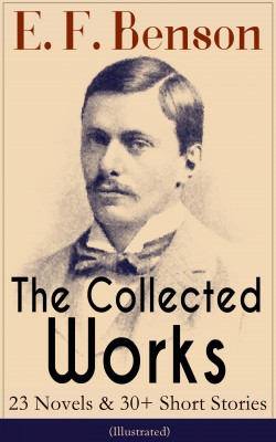 The Collected Works of E. F. Benson: 23 Novels & 30+ Short Stories (Illustrated) by Henry  Justice  Ford from Vearsa in General Novel category