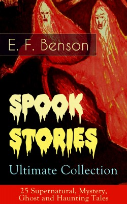 Spook Stories – Ultimate Collection: 25 Supernatural, Mystery, Ghost and Haunting Tales by E.  F.  Benson from Vearsa in General Novel category