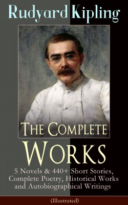 The Complete Works of Rudyard Kipling: 5 Novels & 440+ Short Stories, Complete Poetry, Historical Works and Autobiographical Writings (Illustrated) by Joseph  M.  Gleeson from Vearsa in Teen Novel category