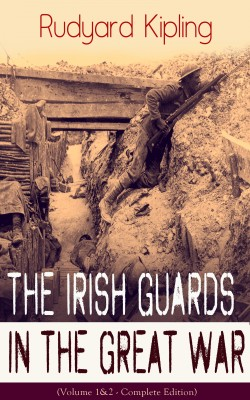 The Irish Guards in the Great War (Volume 1&2 - Complete Edition) by Rudyard Kipling from Vearsa in History category