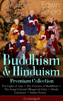 Buddhism & Hinduism Premium Collection: The Light of Asia + The Essence of Buddhism + The Song Celestial (Bhagavad-Gita) + Hindu Literature + Indian Poetry (Unabridged) by Edwin  Arnold from Vearsa in Religion category