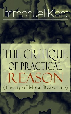 The Critique of Practical Reason (Theory of Moral Reasoning) by T.  K.  Abbott from Vearsa in General Academics category