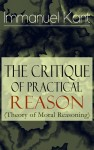 The Critique of Practical Reason (Theory of Moral Reasoning)