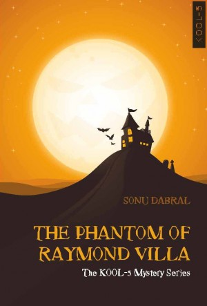 THE PHANTOM OF RAYMOND VILLA : The KOOL-5 Mystery Series by SONU DABRAL from Vearsa in Teen Novel category