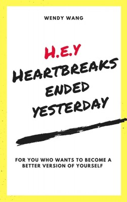H.E.Y( Heartbreaks Ended Yesterday)