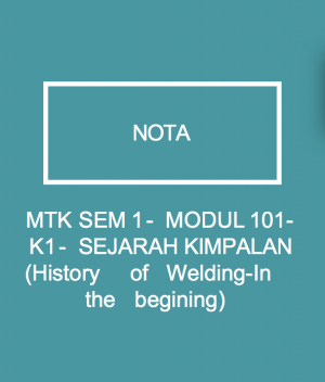 MTK SEM 1 - MODUL 101-K1 - SEJARAH KIKMPALAN (History of Welding-In the begining)