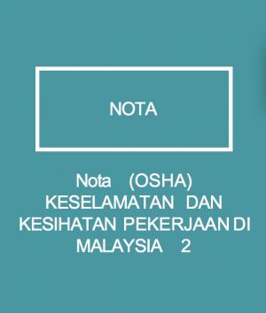 Nota(OSHA) KESELAMATAN DAN KESIHATAN PEKERJAAN DI MALAYSIA   2