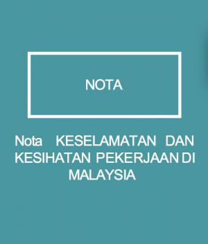 Nota KESELAMATAN DAN KESIHATAN PEKERJAAN DI MALAYSIA