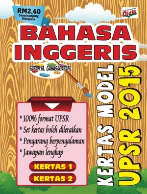 Kertas Model Bahasa Inggeris UPSR 2015 by Sarah M. Ganasegeram from PUSTAKA VISION in School Exercise category