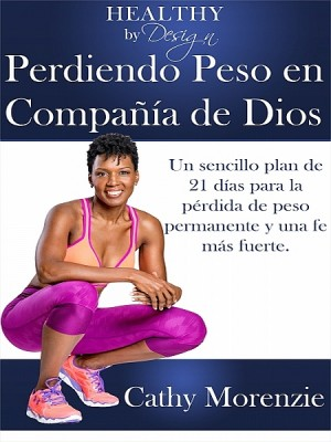 Healthy by Design: Perdiendo Peso en Compañía de Dios by Cathy Morenzie from XinXii - GD Publishing Ltd. & Co. KG in Religion category
