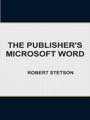 The Publisher's Microsoft Word by Robert Stetson from XinXii - GD Publishing Ltd. & Co. KG in General Academics category