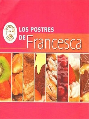 Los Postres de Francesca by La Cremería de Francesca from XinXii - GD Publishing Ltd. & Co. KG in Recipe & Cooking category