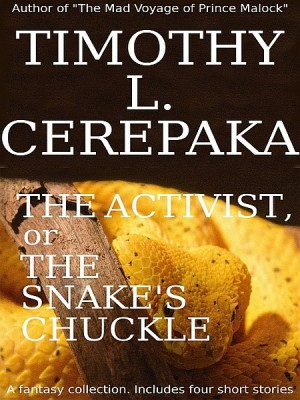 The Activist, or the Snake's Chuckle: A fantasy collection by Timothy L. Cerepaka from XinXii - GD Publishing Ltd. & Co. KG in General Novel category