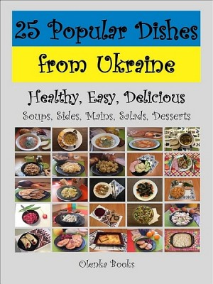 25 Popular Dishes from Ukraine by Olenka Books from XinXii - GD Publishing Ltd. & Co. KG in Recipe & Cooking category