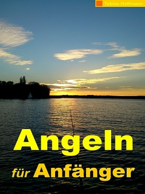 Angeln für Anfänger by Tobias Hoffmann from XinXii - GD Publishing Ltd. & Co. KG in Sports & Hobbies category