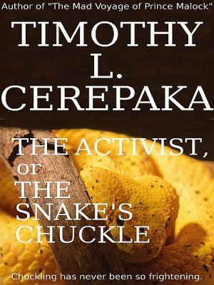 The Activist, or the Snake's Chuckle by Timothy L. Cerepaka from XinXii - GD Publishing Ltd. & Co. KG in General Novel category
