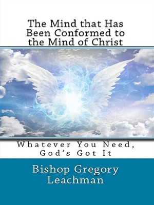 The Mind that Has Been Conformed to the Mind of Christ by Bishop Gregory Leachman from  in  category