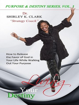 Living Your Destiny by Dr. Shirley K. Clark from  in  category