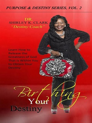 Birthing Your Destiny by Dr. Shirley K. Clark from XinXii - GD Publishing Ltd. & Co. KG in Religion category
