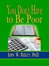 You Don't Have to Be Poor by John W. Ridley, Ph.D. from  in  category