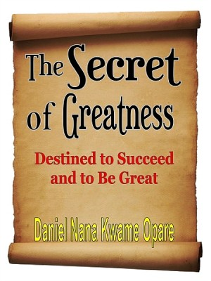 The Secret of Greatness by Daniel Nana Kwame Opare from XinXii - GD Publishing Ltd. & Co. KG in Religion category