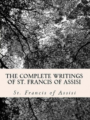 The Complete Writings of St. Francis of Assisi: by Dwight Goddard, Z. El Bey from XinXii - GD Publishing Ltd. & Co. KG in Religion category