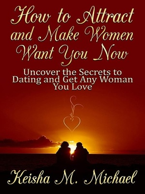 How to Attract and Make Women Want You Now by Keisha M. Michael from XinXii - GD Publishing Ltd. & Co. KG in General Novel category