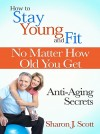 How to Stay Young and Fit No Matter How Old You Get by Sharon J. Scott from  in  category