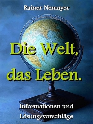 Die Welt, das Leben by Rainer Nemayer from XinXii - GD Publishing Ltd. & Co. KG in Politics category