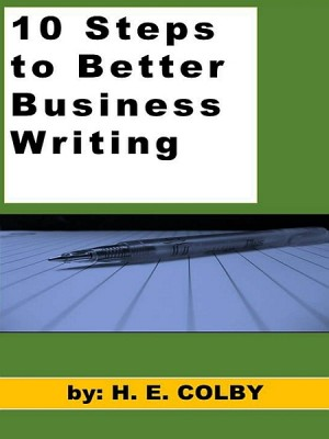 10 Steps to Better Business Writing by H. E. Colby from XinXii - GD Publishing Ltd. & Co. KG in Business & Management category