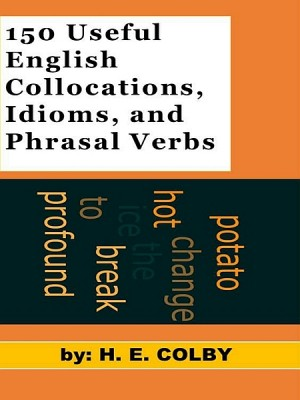 150 Useful English Collocations, Idioms, and Phrasal Verbs by H. E. Colby from XinXii - GD Publishing Ltd. & Co. KG in Language & Dictionary category