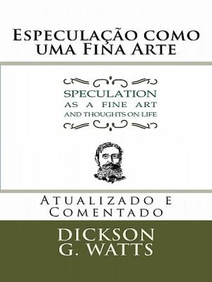 Especulação como uma Fina Arte by Dickson G. Watts from XinXii - GD Publishing Ltd. & Co. KG in Finance & Investments category