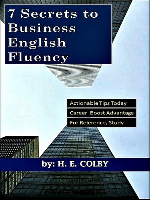 7 Secrets to Business English Fluency by H. E. Colby from XinXii - GD Publishing Ltd. & Co. KG in Business & Management category
