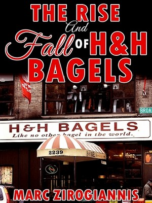 The Rise and Fall of H&H Bagels by Marc Zirogiannis from XinXii - GD Publishing Ltd. & Co. KG in Business & Management category